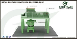 Metal Recovery Unit From Rejected Fuse