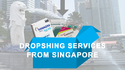Dropshipping Services from Singapore