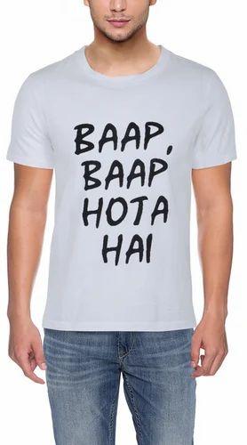 3b4937978 Men Cotton Baap Baap Hota Hai Half Sleeves Tshirt, Size: S,M,L,XL ...