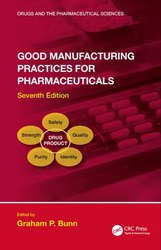 Good Manufacturing Practices for Pharmaceuticals, Seventh Edition 7th Edition Graham P. Bunn