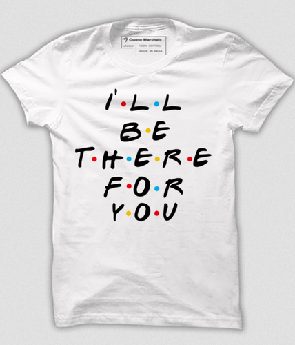 58b708cf Black & White I'll Be There For You T Shirt, Rs 499 /piece | ID ...