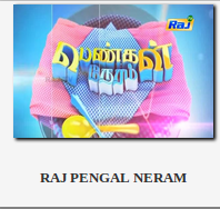 RAJ PENGAL NERAM TV Shows Broadcasting Service