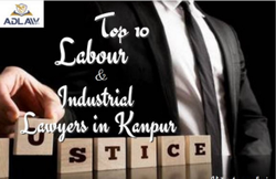 Top 10 Labour and Industrial Lawyers in Kanpur