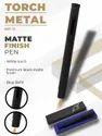 Matte Finish Torch Pen