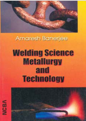 Welding Science Metallurgy And Technology Book