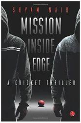 Mission Inside Edge: A Cricket Thriller