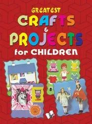Greatest Crafts & Projects For Children