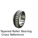 Cross Reference Tapered Roller Bearing