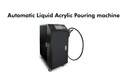 Liquid Acrylic Pouring Machine