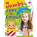 Jumbo Copy To Colour Series Different Books
