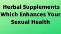 Herbal Supplements For Sexual Health