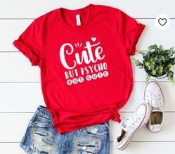 Ladies Round Neck T Shirt Cute But Psycho But Cute