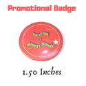 Promotional Badges 1.5 Inches