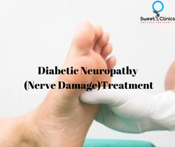 Nerve Damage (Neuropathy) Treatment In Diabetes At Sweet Clinics