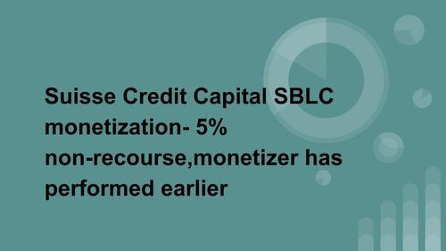 Suisse Credit Capital Sblc Monetization- 5% Non-Recourse in